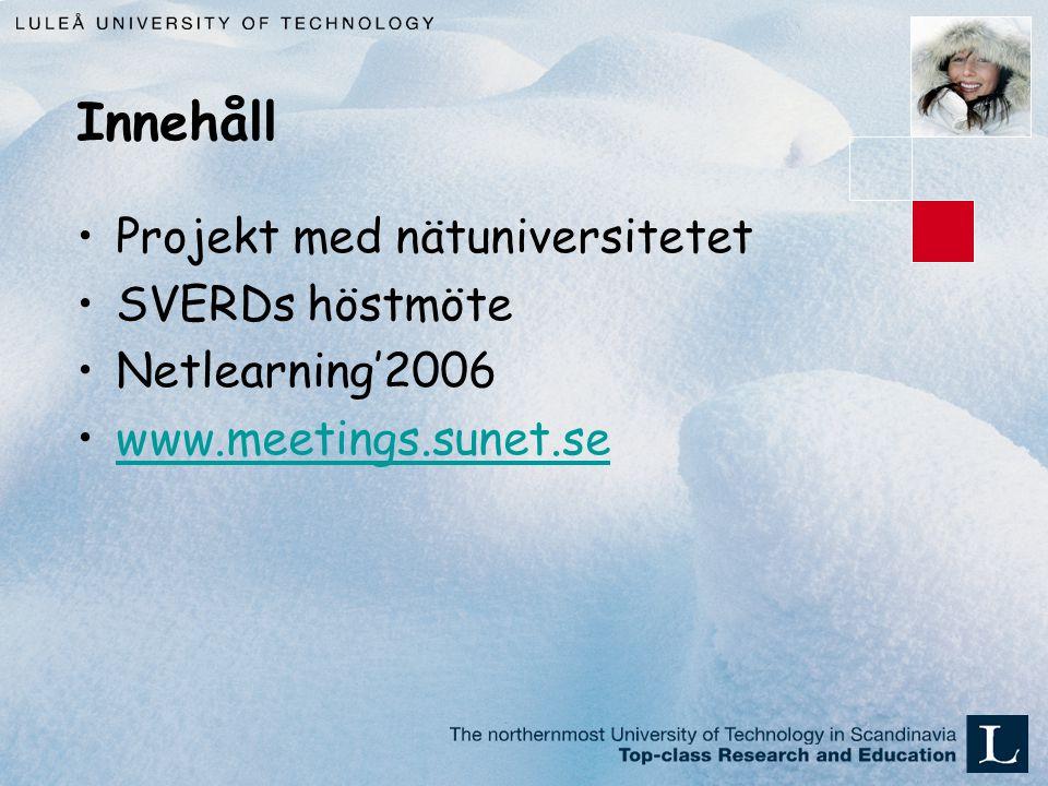 Innehåll Projekt med nätuniversitetet SVERDs höstmöte Netlearning'2006 www.meetings.sunet.se