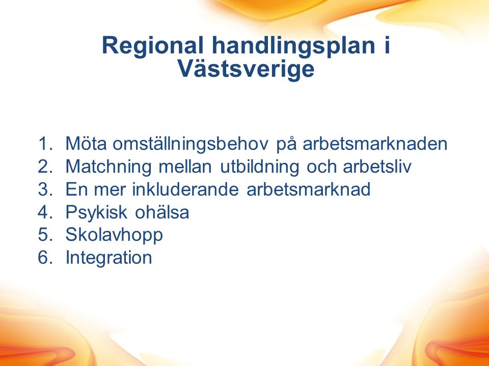 Regional handlingsplan i Västsverige 1.Möta omställningsbehov på arbetsmarknaden 2.Matchning mellan utbildning och arbetsliv 3.En mer inkluderande arb