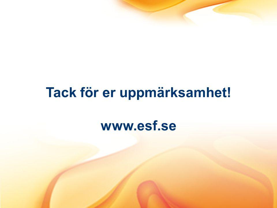 Tack för er uppmärksamhet! www.esf.se