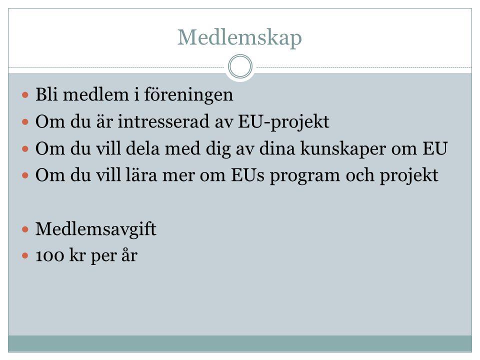 Medlemskap Bli medlem i föreningen Om du är intresserad av EU-projekt Om du vill dela med dig av dina kunskaper om EU Om du vill lära mer om EUs program och projekt Medlemsavgift 100 kr per år
