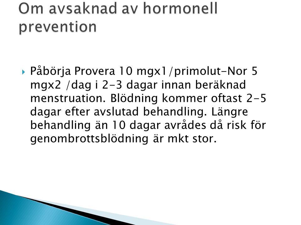  Påbörja Provera 10 mgx1/primolut-Nor 5 mgx2 /dag i 2-3 dagar innan beräknad menstruation.