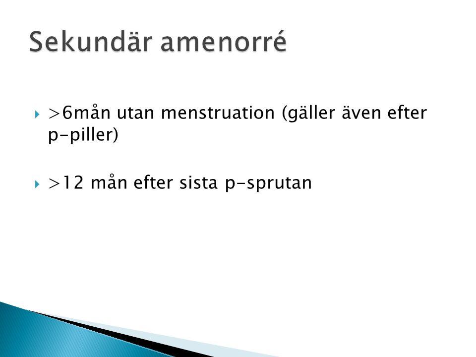  >6mån utan menstruation (gäller även efter p-piller)  >12 mån efter sista p-sprutan