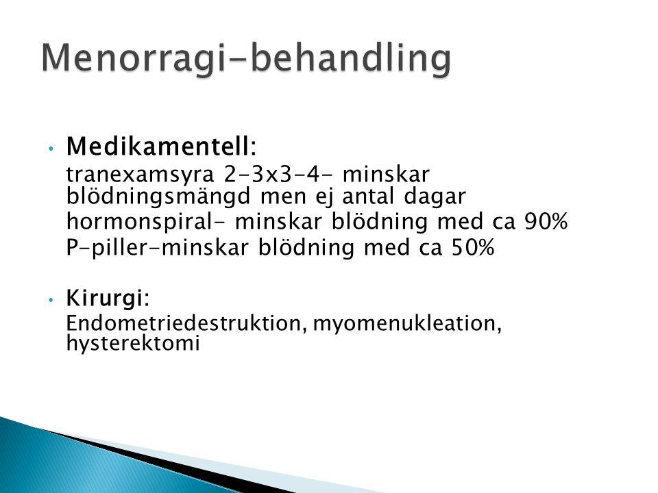 Medikamentell: tranexamsyra 2-3x3-4- minskar blödningsmängd men ej antal dagar hormonspiral- minskar blödning med ca 90% P-piller-minskar blödning med ca 50% Kirurgi: Endometriedestruktion, myomenukleation, hysterektomi