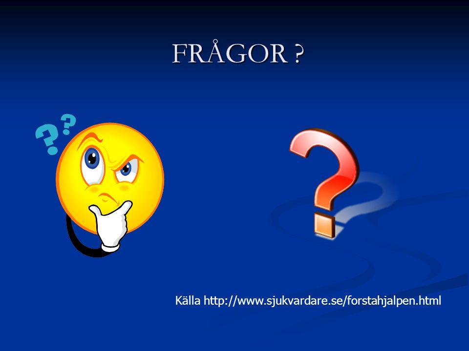 FRÅGOR ? FRÅGOR ? Källa http://www.sjukvardare.se/forstahjalpen.html