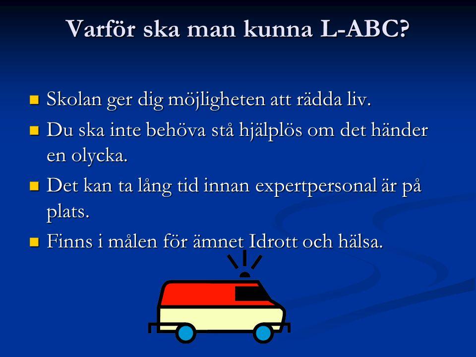 Varför ska man kunna L-ABC? Skolan ger dig möjligheten att rädda liv. Skolan ger dig möjligheten att rädda liv. Du ska inte behöva stå hjälplös om det
