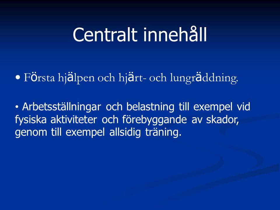 Centralt innehåll F ö rsta hj ä lpen och hj ä rt- och lungr ä ddning. Arbetsställningar och belastning till exempel vid fysiska aktiviteter och föreby