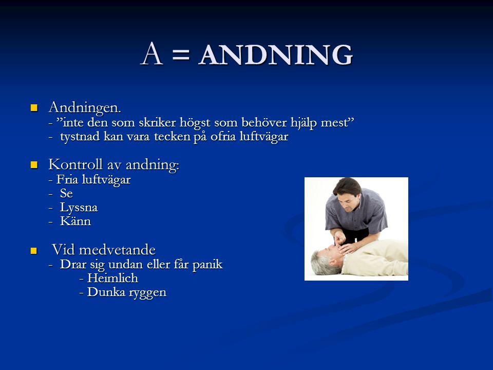 """A = ANDNING Andningen. Andningen. - """"inte den som skriker högst som behöver hjälp mest"""" - tystnad kan vara tecken på ofria luftvägar Kontroll av andni"""