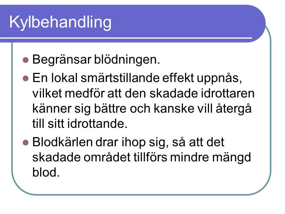 Kylbehandling Begränsar blödningen.