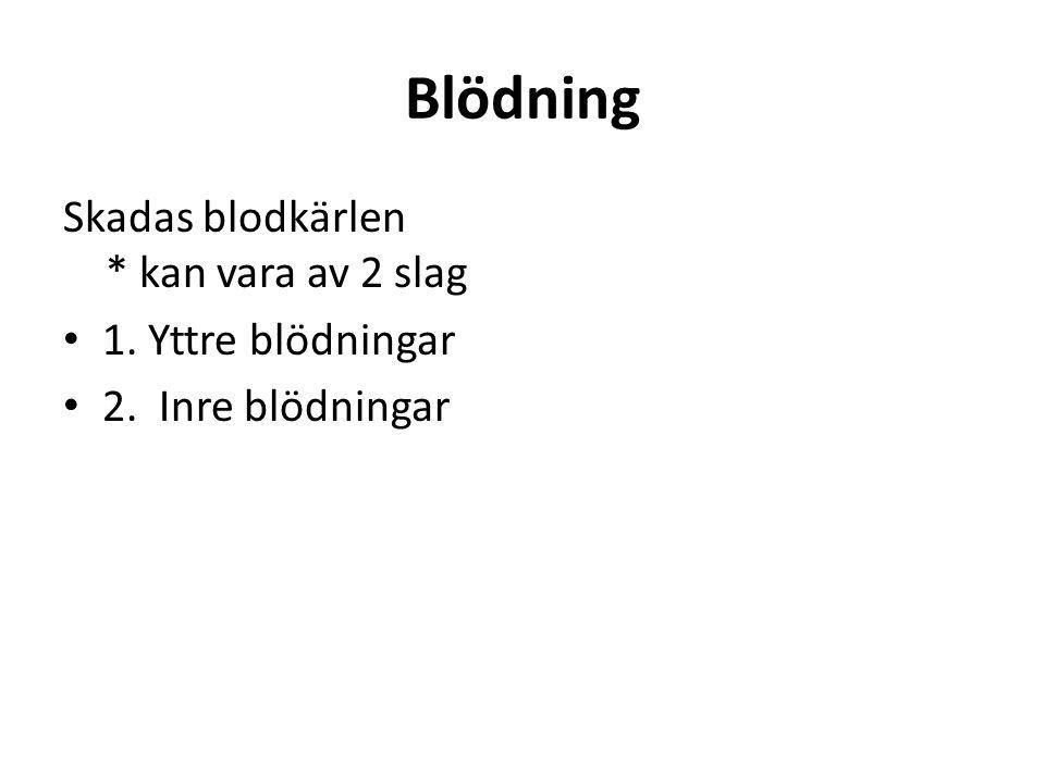 Blödning Skadas blodkärlen * kan vara av 2 slag 1. Yttre blödningar 2. Inre blödningar