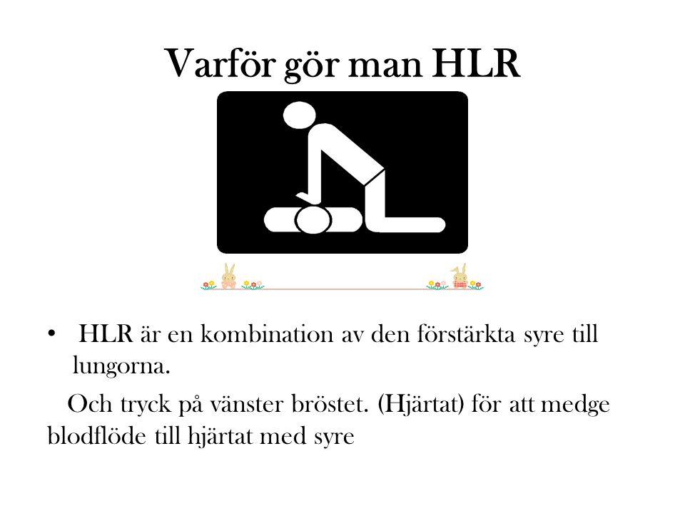 Varför gör man HLR HLR är en kombination av den förstärkta syre till lungorna. Och tryck på vänster bröstet. (Hjärtat) för att medge blodflöde till hj