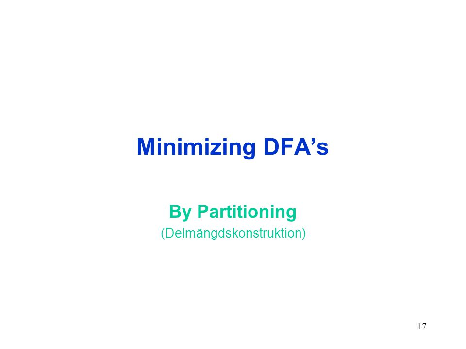 17 Minimizing DFA's By Partitioning (Delmängdskonstruktion)
