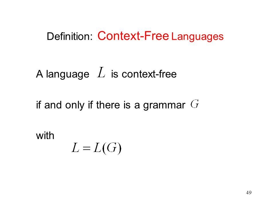 49 Definition: Context-Free Languages A language is context-free if and only if there is a grammar with