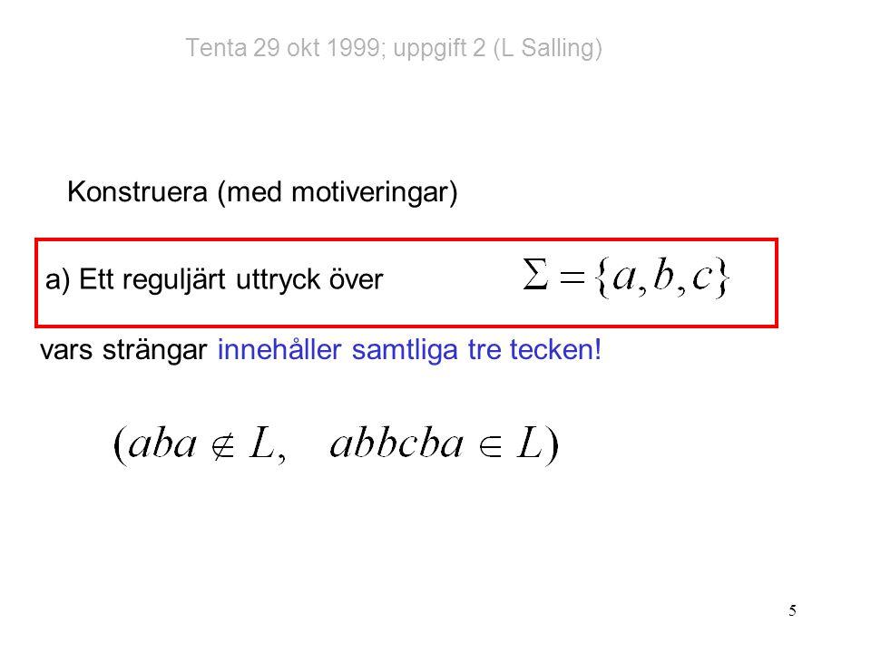 5 Tenta 29 okt 1999; uppgift 2 (L Salling) Konstruera (med motiveringar) vars strängar innehåller samtliga tre tecken.