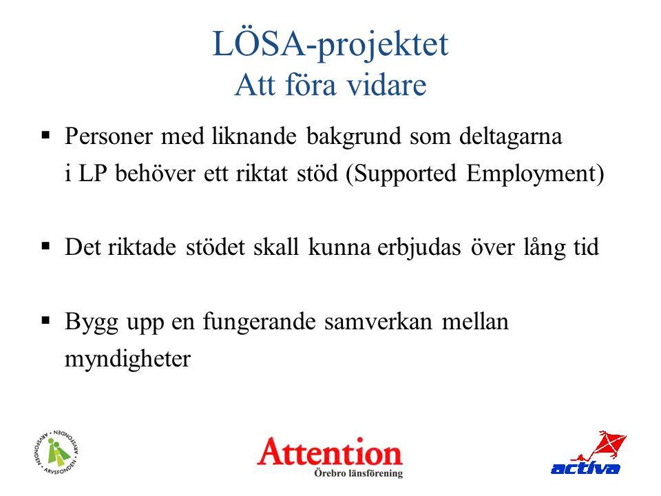 LÖSA-projektet Att föra vidare  Personer med liknande bakgrund som deltagarna i LP behöver ett riktat stöd (Supported Employment)  Det riktade stöde