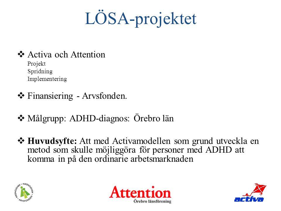 LÖSA-projektet  Activa och Attention Projekt Spridning Implementering  Finansiering - Arvsfonden.  Målgrupp: ADHD-diagnos: Örebro län  Huvudsyfte:
