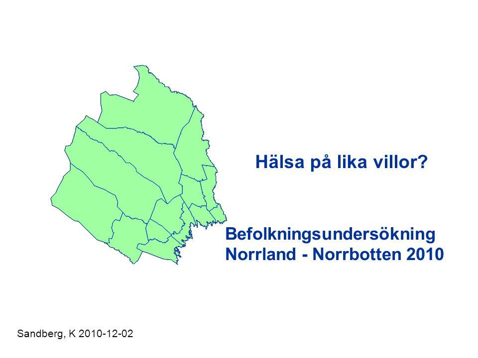 Hälsa på lika villor Befolkningsundersökning Norrland - Norrbotten 2010 Sandberg, K 2010-12-02