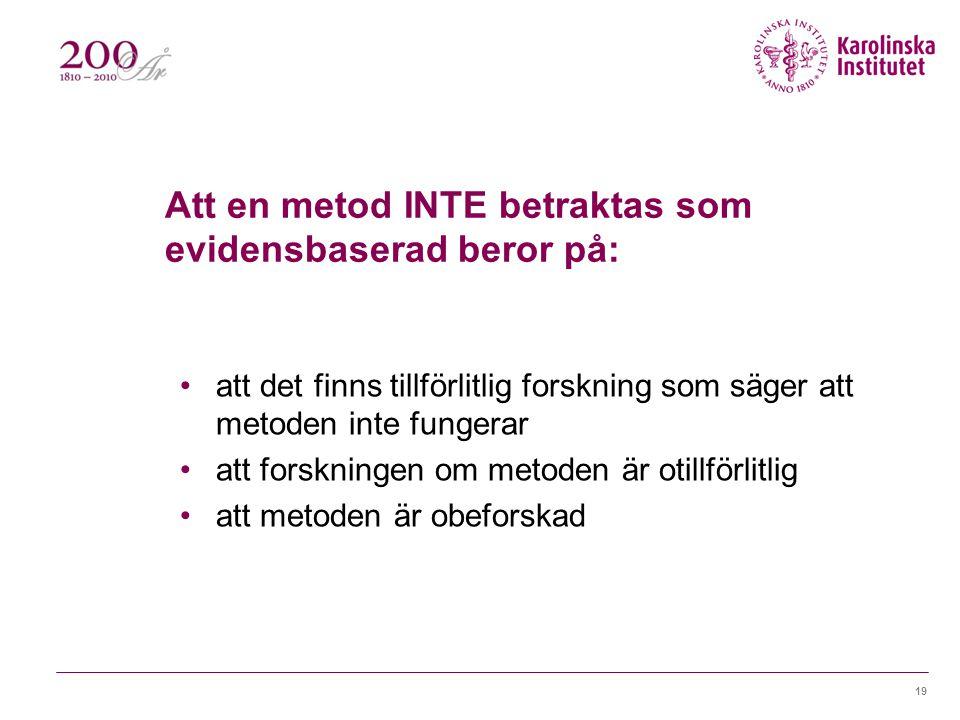 19 Att en metod INTE betraktas som evidensbaserad beror på: att det finns tillförlitlig forskning som säger att metoden inte fungerar att forskningen om metoden är otillförlitlig att metoden är obeforskad