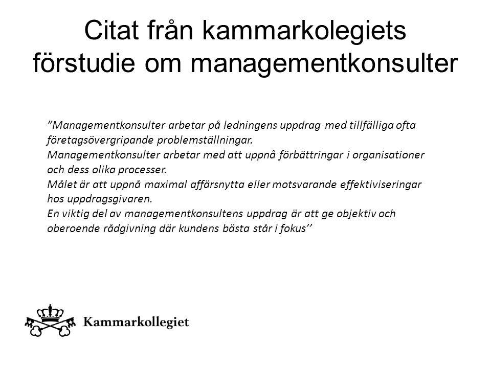 Citat från kammarkolegiets förstudie om managementkonsulter FS: 2009-03 DNR 93-44-09 Förstudie Managementkonsulttjänster 2009 ''En gemensam nämnare är att konsultinsatsen ska leda till att organisationen förbättras både beträffande effektivitet och beträffande hälsotillstånd.