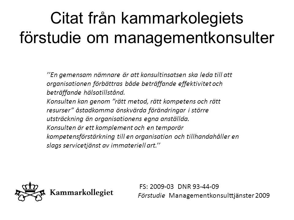 Citat från kammarkolegiets förstudie om managementkonsulter FS: 2009-03 DNR 93-44-09 Förstudie Managementkonsulttjänster 2009 ''En gemensam nämnare är