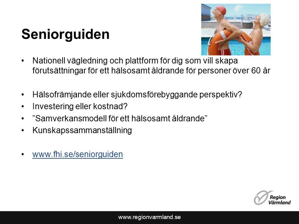 www.regionvarmland.se Seniorguiden Nationell vägledning och plattform för dig som vill skapa förutsättningar för ett hälsosamt åldrande för personer över 60 år Hälsofrämjande eller sjukdomsförebyggande perspektiv.