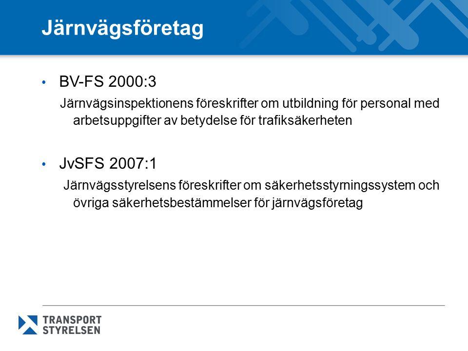 Infrastruktur BV-FS 2000:3 Järnvägsinspektionens föreskrifter (BV-FS 2000:3) om utbildning för personal med arbetsuppgifter av betydelse för trafiksäkerheten JvSFS 2008:8 Järnvägsstyrelsens föreskrifter om järnvägens säkerhetsbestämmelser vad gäller trafik och arbeten på spår TSFS 2013:43 Transportstyrelsens föreskrifter om säkerhetsstyrningssystem och övriga säkerhetsbestämmelser för infrastrukturförvaltare