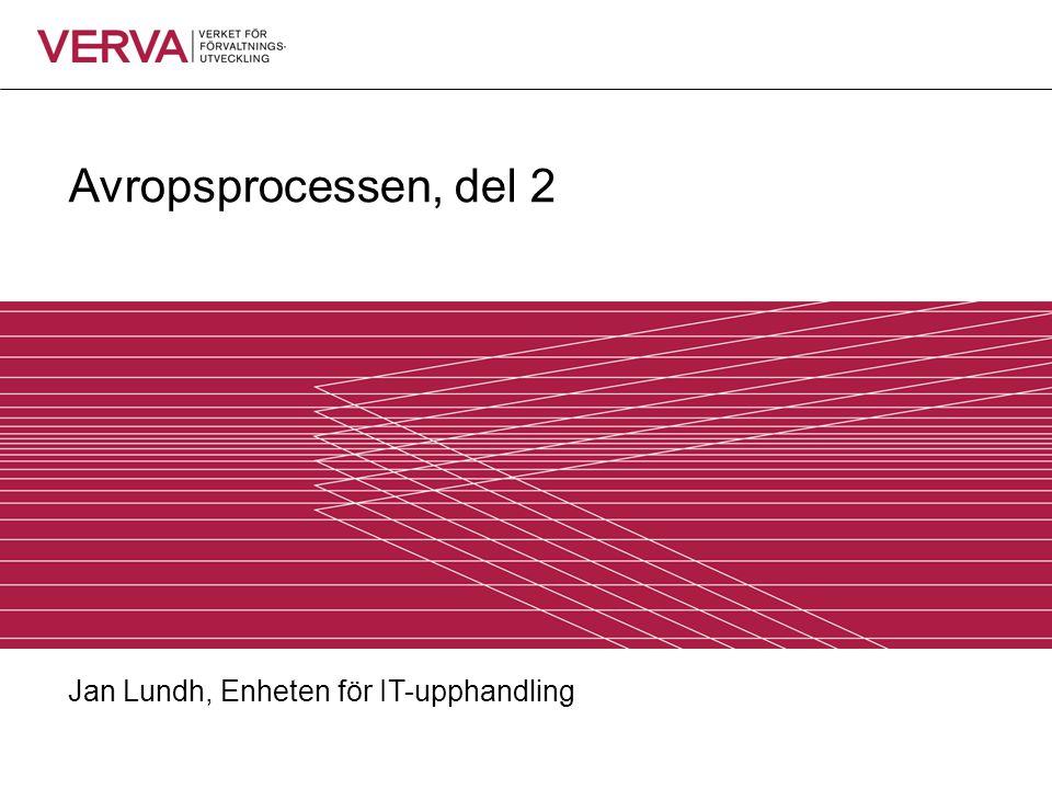 Avropsprocessen, del 2 Jan Lundh, Enheten för IT-upphandling