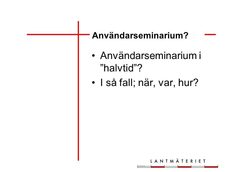 """Användarseminarium? Användarseminarium i """"halvtid""""? I så fall; när, var, hur?"""
