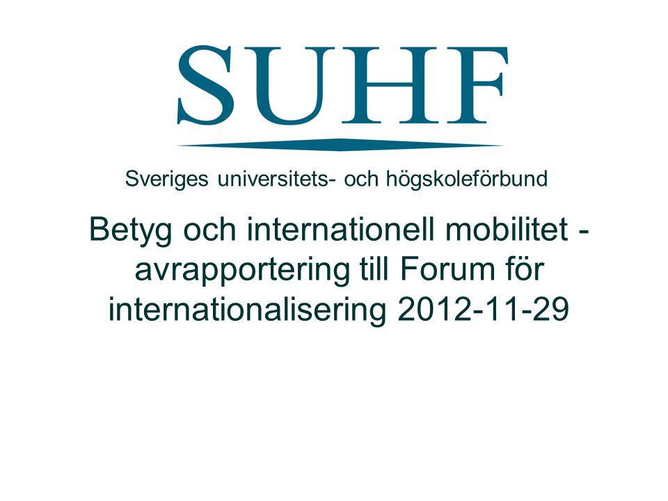 Betyg och internationell mobilitet - avrapportering till Forum för internationalisering 2012-11-29 Sveriges universitets- och högskoleförbund