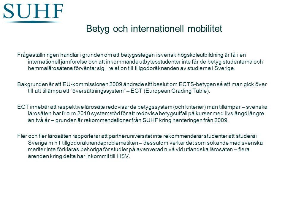 Betyg och internationell mobilitet Frågeställningen handlar i grunden om att betygsstegen i svensk högskoleutbildning är få i en internationell jämförelse och att inkommande utbytesstudenter inte får de betyg studenterna och hemmalärosätena förväntar sig i relation till tillgodoräknanden av studierna i Sverige.