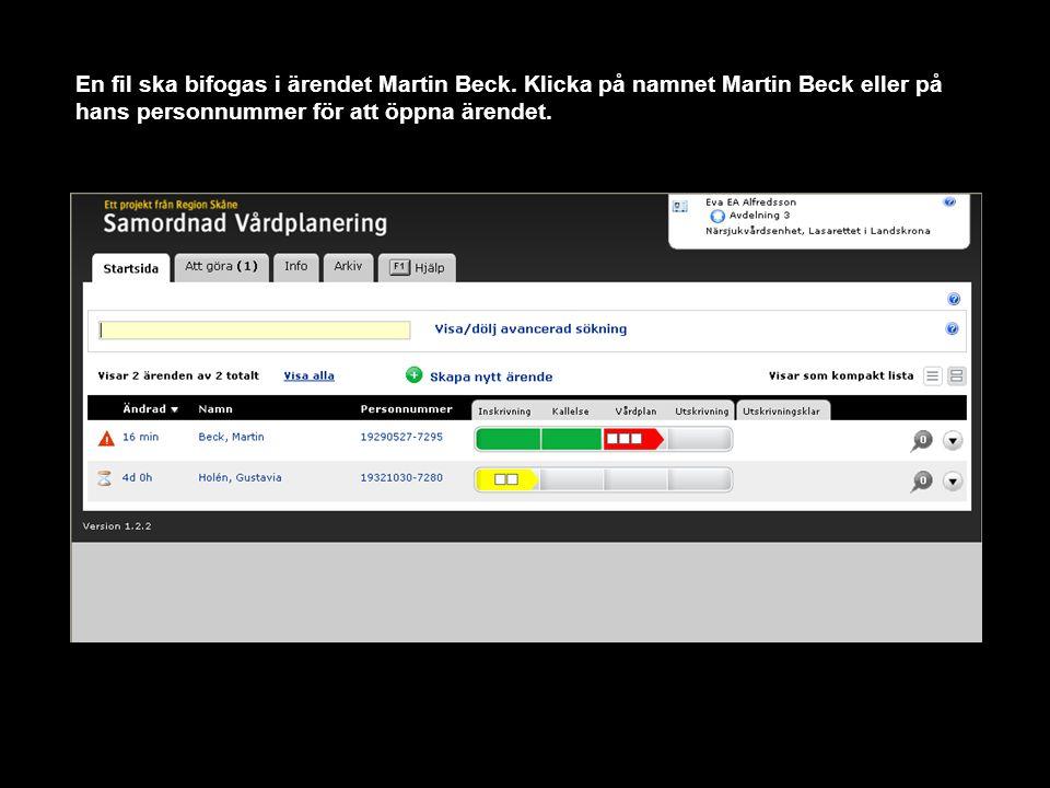 En fil ska bifogas i ärendet Martin Beck. Klicka på namnet Martin Beck eller på hans personnummer för att öppna ärendet.