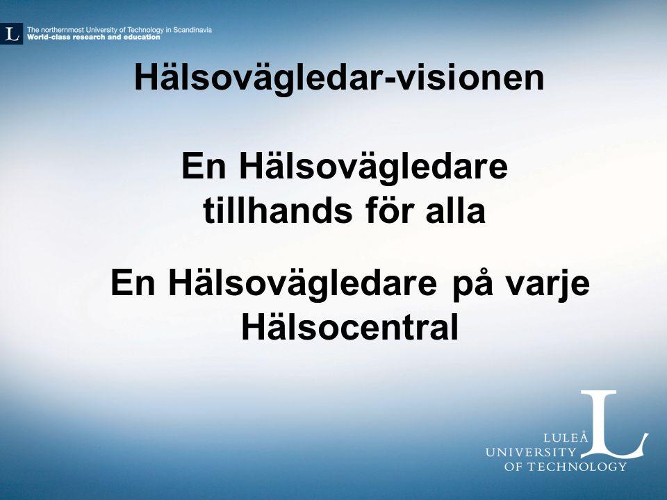 En Hälsovägledare tillhands för alla En Hälsovägledare på varje Hälsocentral Hälsovägledar-visionen
