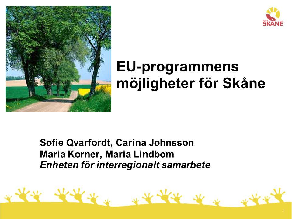 1 EU-programmens möjligheter för Skåne Sofie Qvarfordt, Carina Johnsson Maria Korner, Maria Lindbom Enheten för interregionalt samarbete