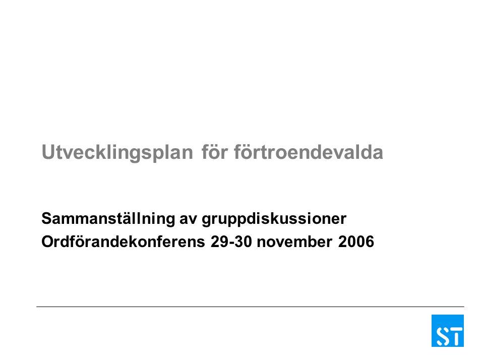 Utvecklingsplan för förtroendevalda Sammanställning av gruppdiskussioner Ordförandekonferens 29-30 november 2006