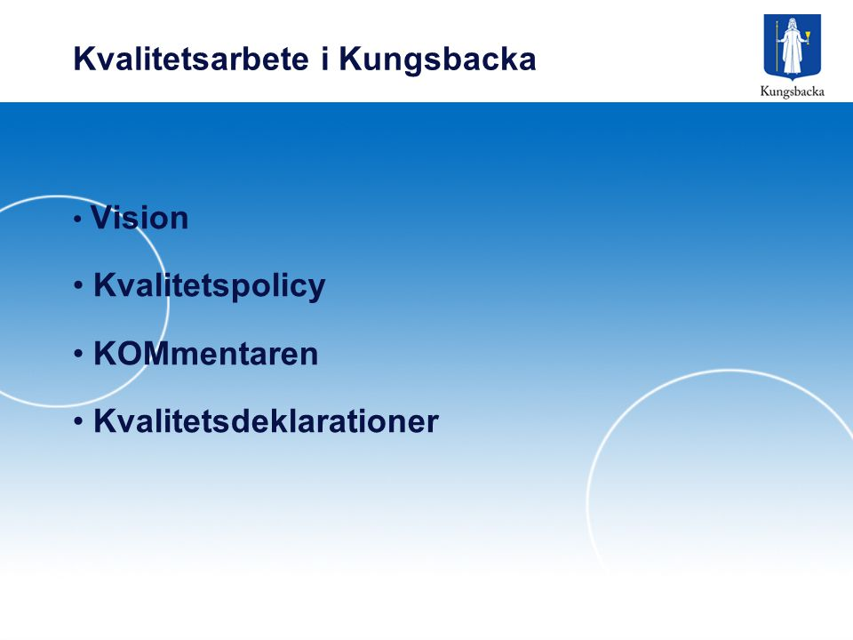 Kvalitetsarbete i Kungsbacka Vision Kvalitetspolicy KOMmentaren Kvalitetsdeklarationer