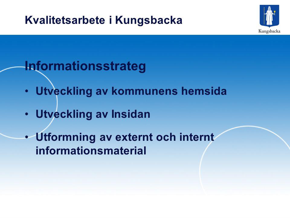 Kvalitetsarbete i Kungsbacka Informationsstrateg Utveckling av kommunens hemsida Utveckling av Insidan Utformning av externt och internt informationsmaterial