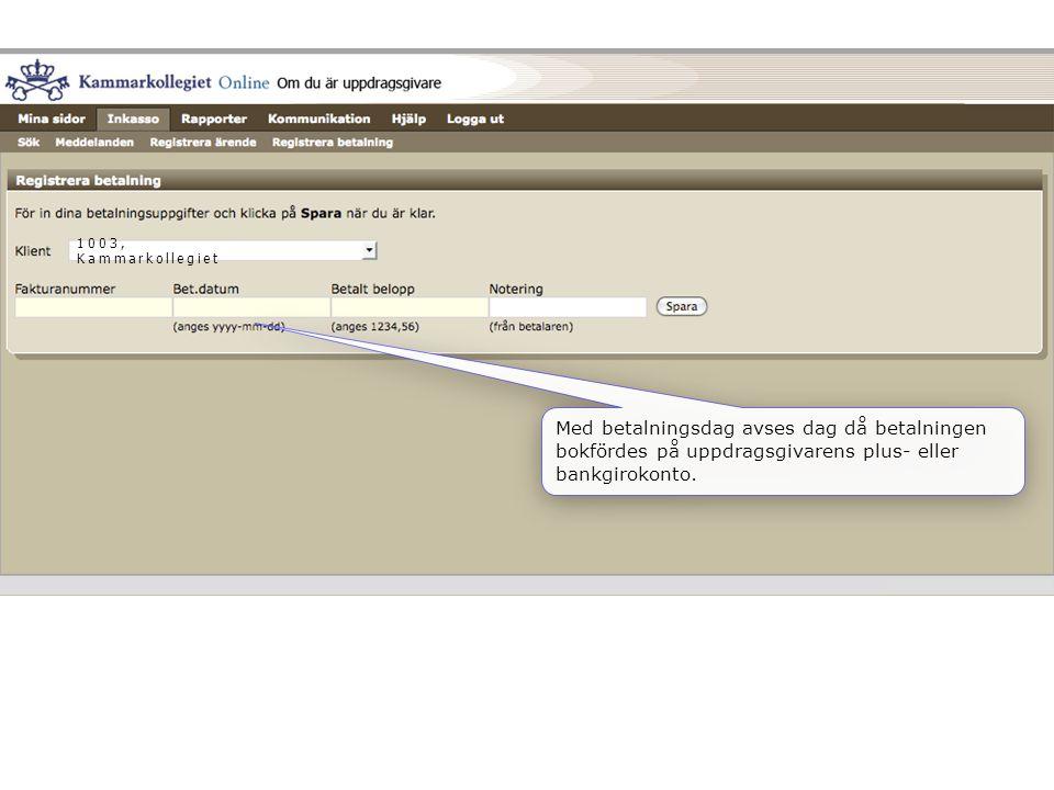 1003, Kammarkollegiet Med betalningsdag avses dag då betalningen bokfördes på uppdragsgivarens plus- eller bankgirokonto.