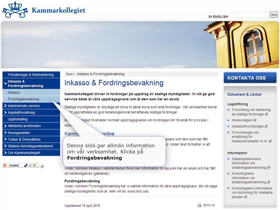 Denna sida ger allmän information om vår verksamhet. Klicka på Fordringsbevakning