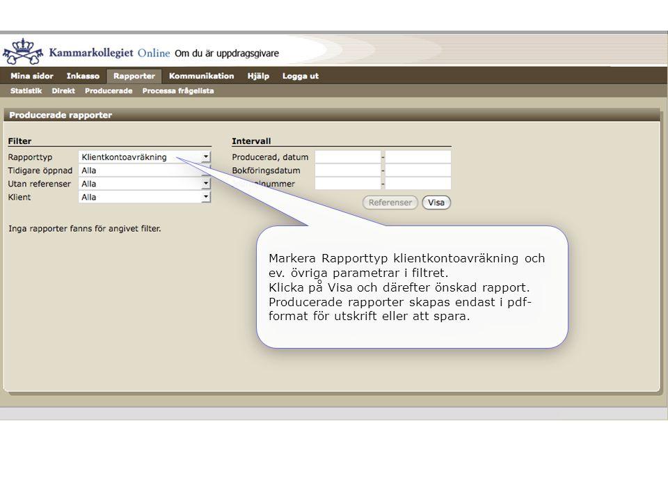 Markera Rapporttyp klientkontoavräkning och ev. övriga parametrar i filtret. Klicka på Visa och därefter önskad rapport. Producerade rapporter skapas