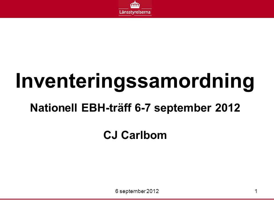 Inventeringssamordning Nationell EBH-träff 6-7 september 2012 CJ Carlbom 6 september 20121