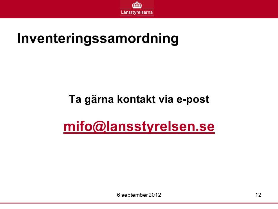 Inventeringssamordning Ta gärna kontakt via e-post mifo@lansstyrelsen.se 6 september 201212