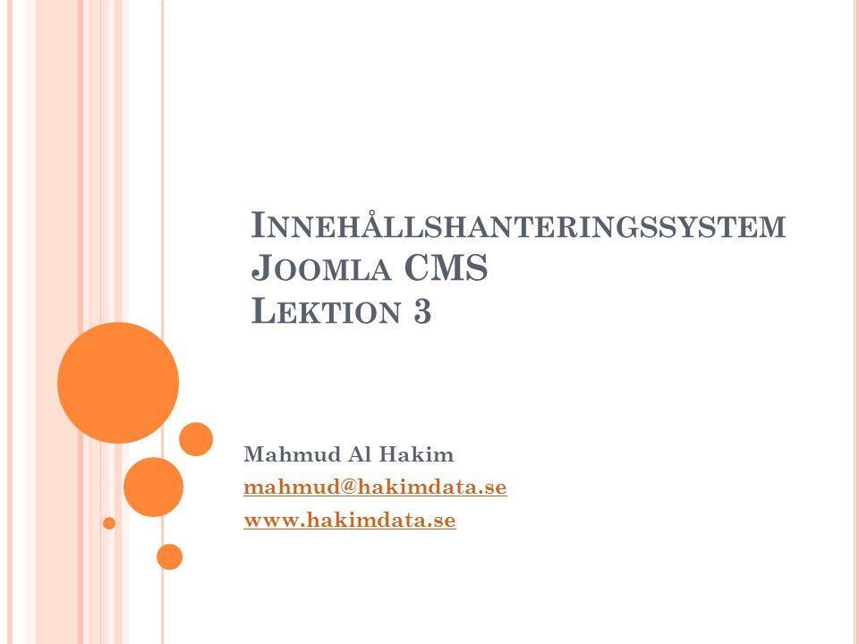 I NNEHÅLLSHANTERINGSSYSTEM J OOMLA CMS L EKTION 3 Mahmud Al Hakim mahmud@hakimdata.se www.hakimdata.se
