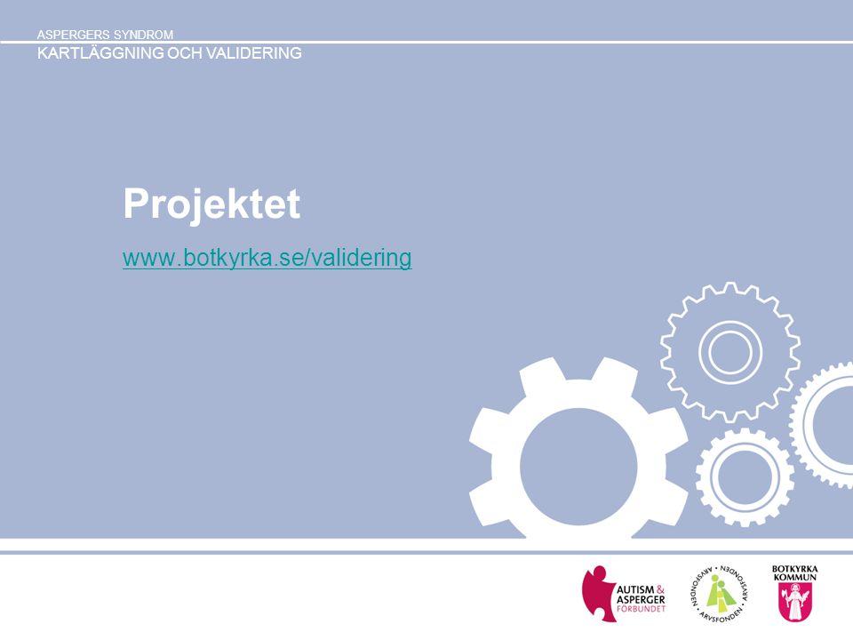 ASPERGERS SYNDROM KARTLÄGGNING OCH VALIDERING Projektet www.botkyrka.se/validering
