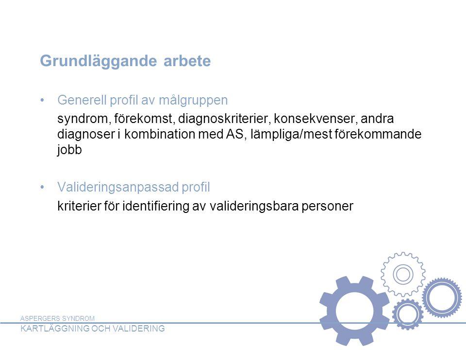 ASPERGERS SYNDROM KARTLÄGGNING OCH VALIDERING Grundläggande arbete Generell profil av målgruppen syndrom, förekomst, diagnoskriterier, konsekvenser, a