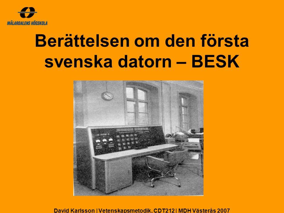 Berättelsen om den första svenska datorn – BESK Bakgrund BARK BESK Användningsområden Avslutning Innehåll