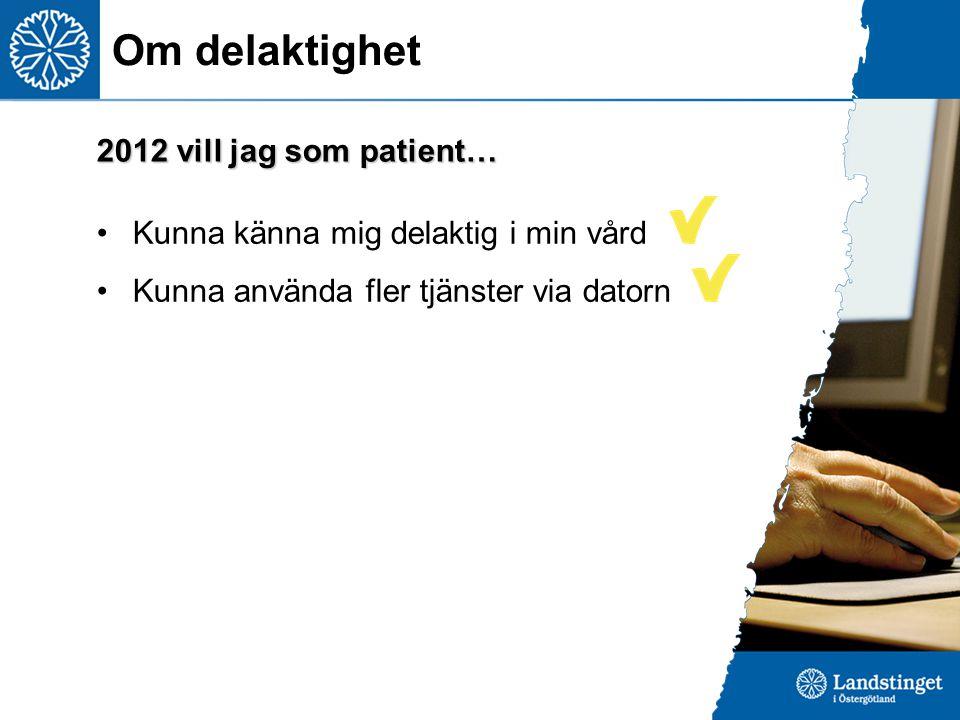 Om delaktighet Kunna känna mig delaktig i min vård Kunna använda fler tjänster via datorn 2012 vill jag som patient…