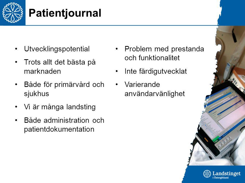 Patientjournal Utvecklingspotential Trots allt det bästa på marknaden Både för primärvård och sjukhus Vi är många landsting Både administration och patientdokumentation Problem med prestanda och funktionalitet Inte färdigutvecklat Varierande användarvänlighet