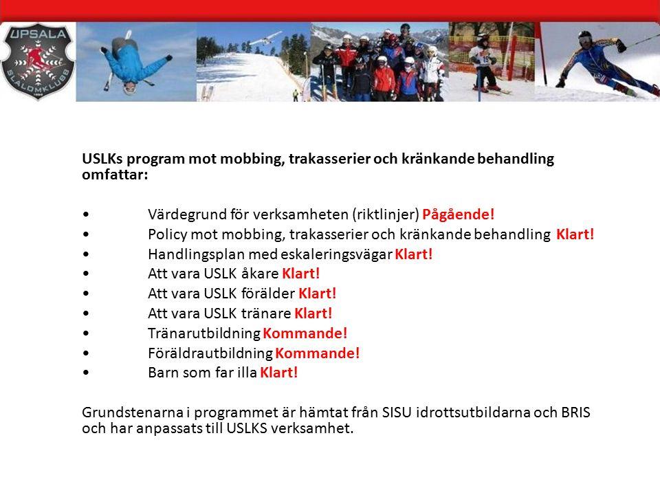 USLKs program mot mobbing, trakasserier och kränkande behandling omfattar: Värdegrund för verksamheten (riktlinjer) Pågående.