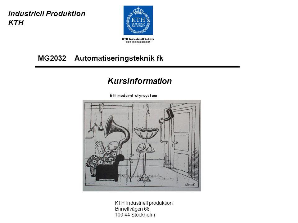 Industriell Produktion KTH Kursinformation KTH Industriell produktion Brinellvägen 68 100 44 Stockholm MG2032 Automatiseringsteknik fk