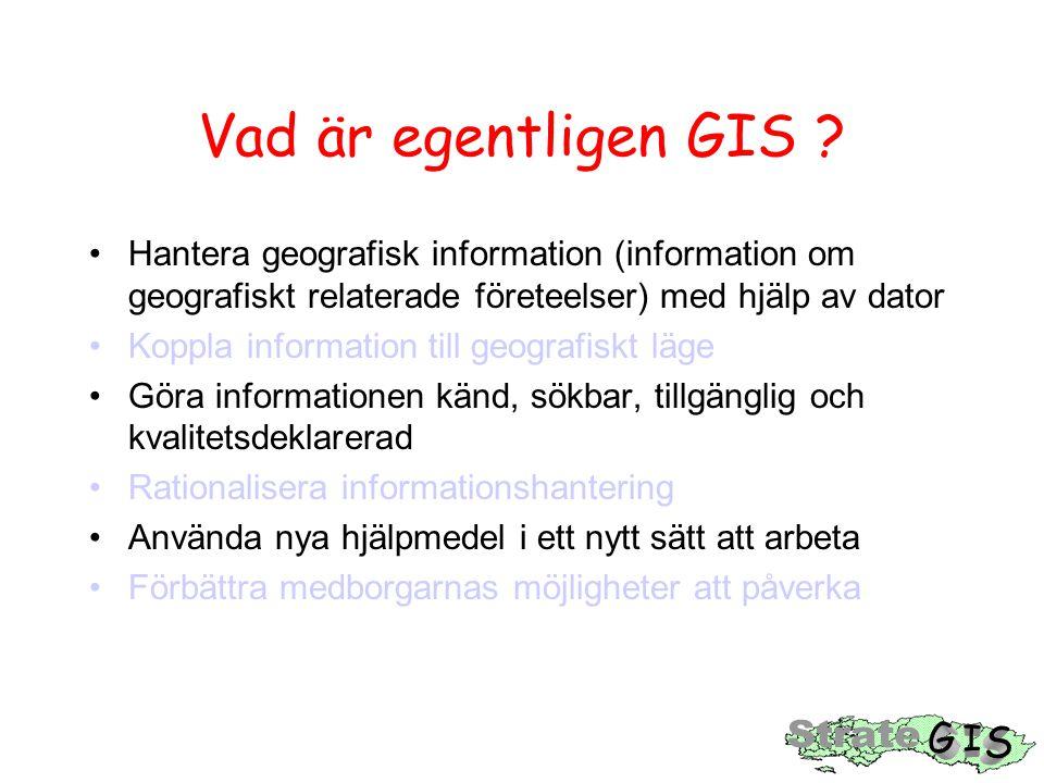 Vad är egentligen GIS ? Hantera geografisk information (information om geografiskt relaterade företeelser) med hjälp av dator Koppla information till