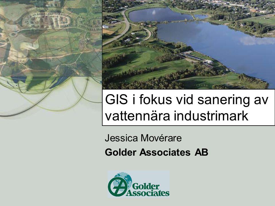 GIS i fokus vid sanering av vattennära industrimark Jessica Movérare Golder Associates AB